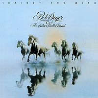 "Bob Seger & The Silver Bullet Band Against The Wind Seger ""The Silver Bullet Band"" инфо 6114f."